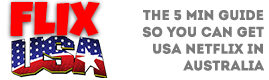 Netflix USA – Get The American Version of Netflix in Australia